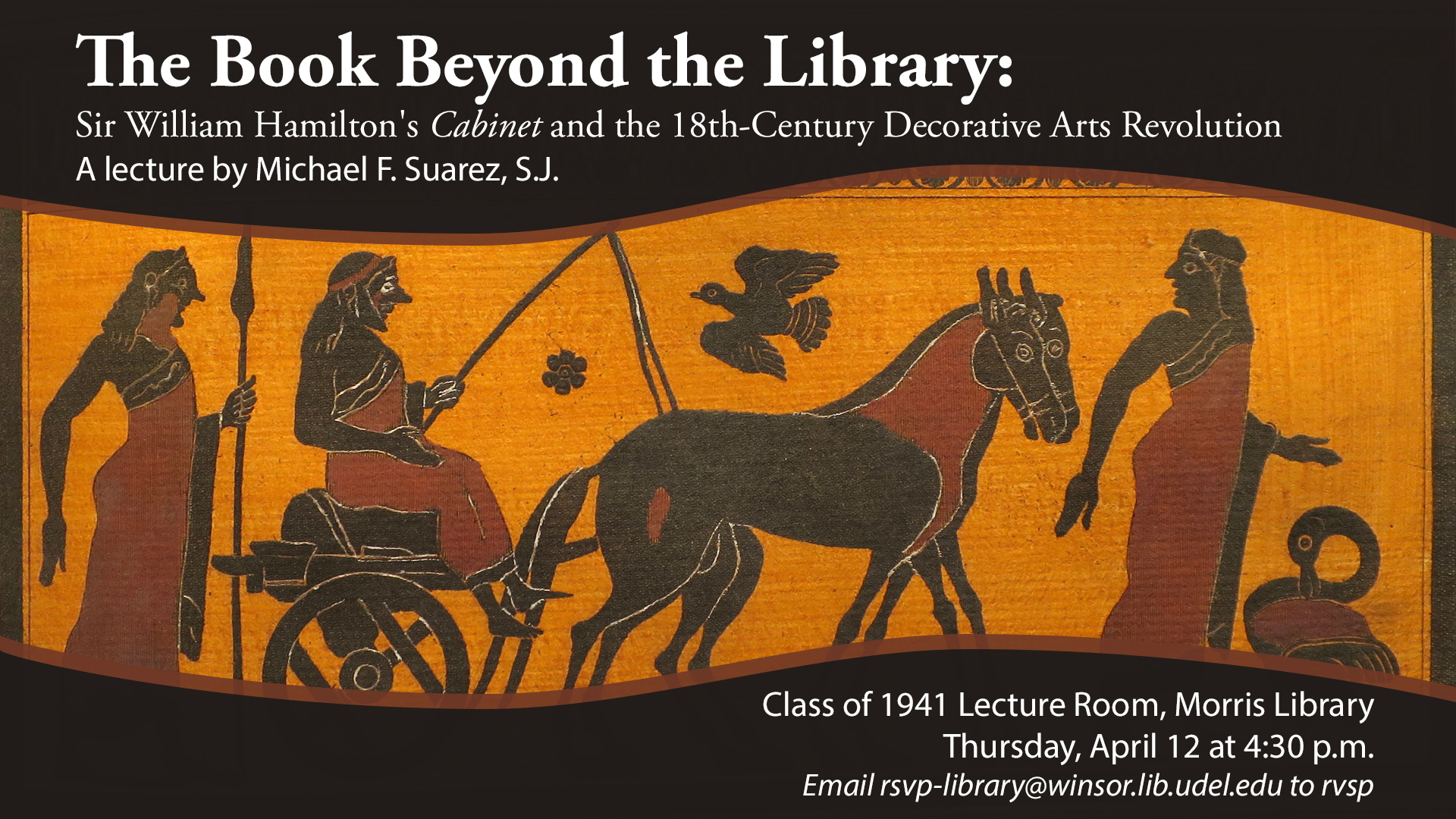 The Book Beyond the Library: Sir William Hamilton's Cabinet and the 18th-Century Decorative Arts Revolution. A lecture by Michael F. Suarez, S.J. Class of 1941 Lecture Room, Morris Library. April 12 at 4:30 p.m., Email rsvp-library@winsor.lib.udel.edu to rsvp