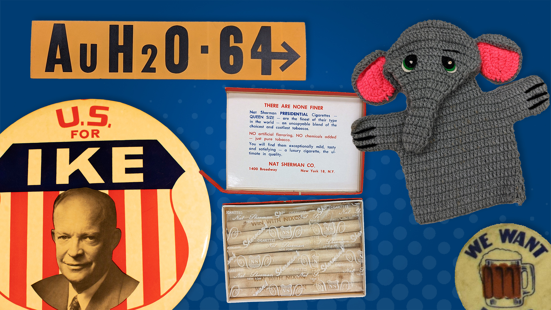 """A compilation of items included a gold bumper sticker, a large Eisenhower button, cigars branded with Richard Nixon's name, an elephant hand puppet, and a button that says """"We Want Beer"""""""