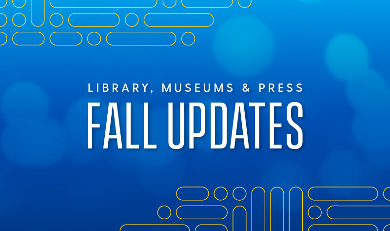 """Blue background with text that reads, """"Library, Museums and Press Fall Updates"""""""