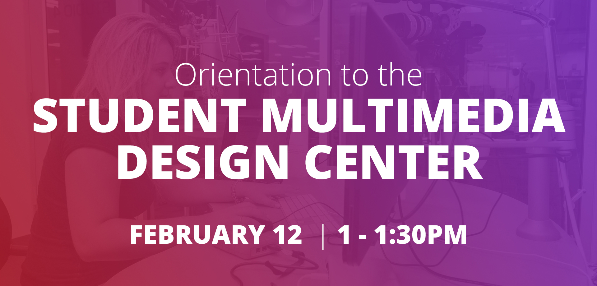 Student Multimedia Design Center Orientation