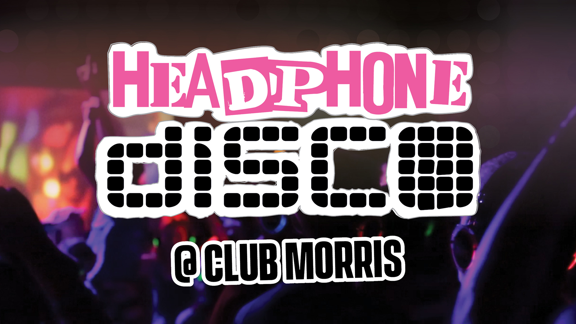 Promotional image for Headphone Disco @ Club Morris
