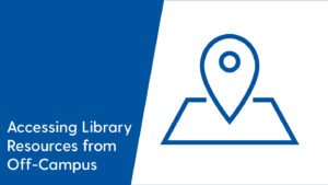 Accessing Library Resources from Off-Campus