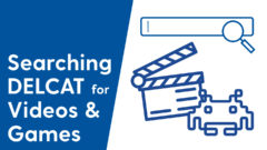 Explore the Searching DELCAT Discovery for Videos & Games