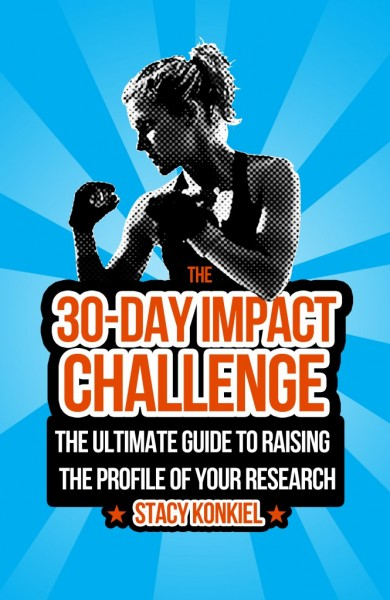 30 Day Challege: The Ultimate Guide to Raising the Profile of Your Research. http://blog.impactstory.org/research-impact-challenge-ebook/