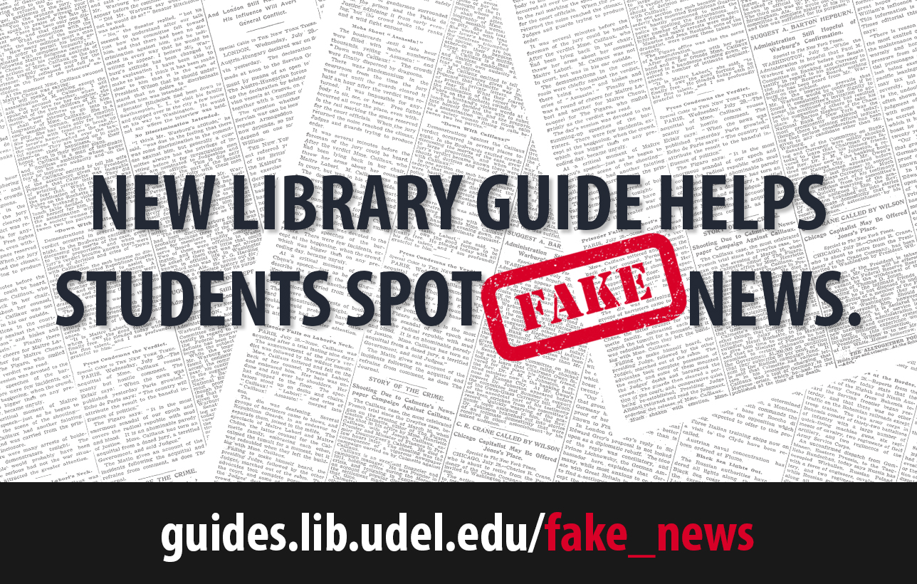 New Library Guide Helps Students Spot Fake News. guides.lib.udel.edu/fake_news