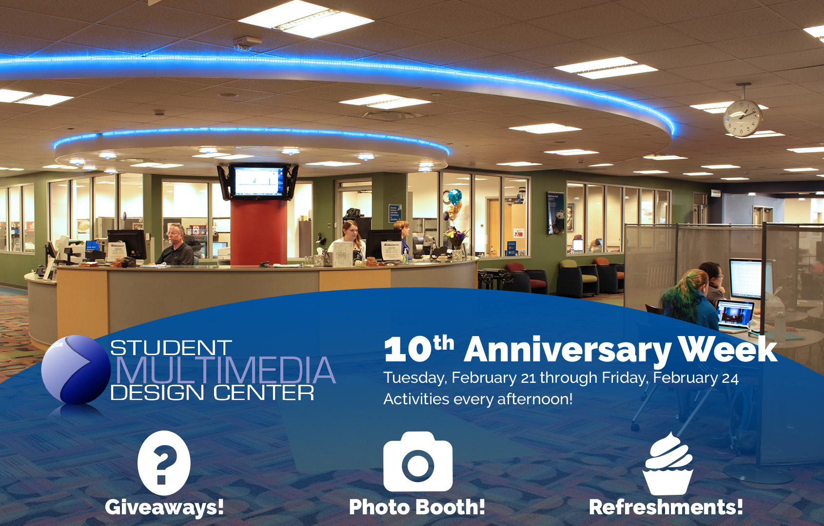 Student Multimedia Design Center (SMDC), 10th Anniversary Week, Tuesday February 21 through Friday February 24, Activities every afternoon! Giveaways! Photo Booth! Refreshments!