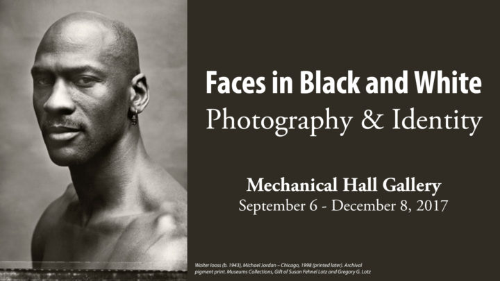 Exhibit: Faces in Black and White: Photography & Identity. Mechanical Hall Gallery, September 6 - December 8, 2017