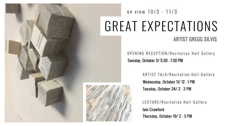 On View 10/3 - 11/3 Great Expectations, Artist Gregg Silvis. Opening Reception / Recitation Hall Gallery Tuesday October 3 / 5:30-7:30pm. Artist Talk / Recitation Hall Gallery Wednesday October 11 / 1-2pm, Tuesday October 24 / 2-3pm. Lecture / Recitation Hall Gallery, Iain Crawford, Thursday October 19/ 2-3pm