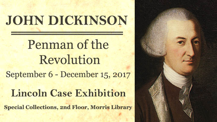 John Dickinson: Penman of the Revolution, September 6 - December 15, 2017, Lincoln Case Exhibition, Special Collections, 2nd Floor, Morris Library
