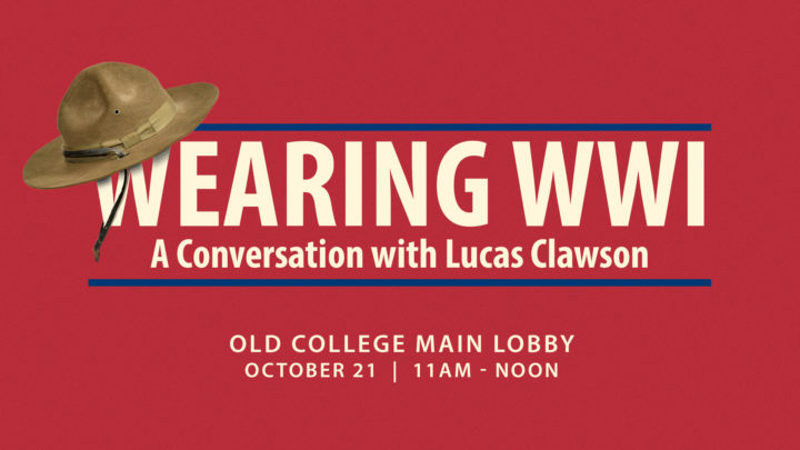 Wearing WWI: A Conversation with Lucas Clawson, Old College Main Lobby, October 21, 11 a.m.-noon