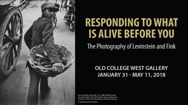 Responding to What is Alive Before You: The Photography of Levinstein and Fink, Old College West Gallery, January 31 - May 11, 2018