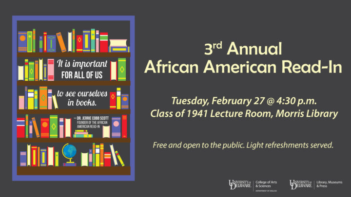 3rd Annual African American Read-In, Tuesday, February 27 at 4:30pm, Class of 1941 Lecture Room, Morris Library. Free and open to the public. Light refreshments served.