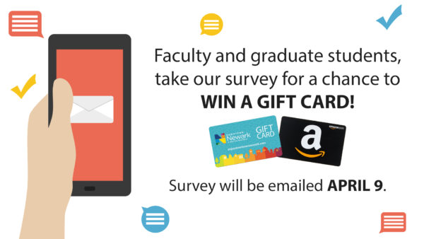 Faculty and graduate students, take our survey for a chance to win a gift card! Survey will be emailed April 9.