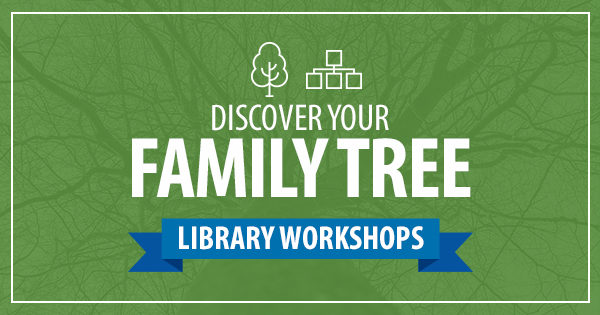 Discover Your Family Tree: Library Workshops