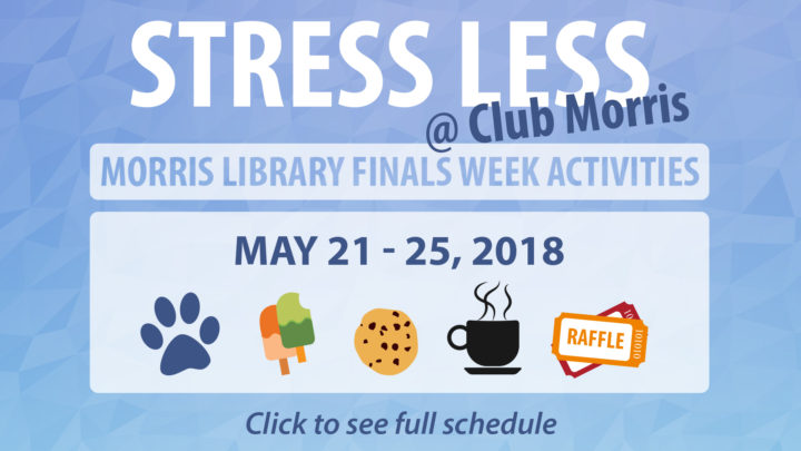 Stress Less @ Club Morris. Morris Library Finals Week activities. Click to see full schedule.