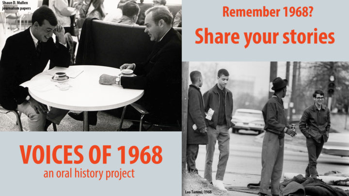Remember 1968? Share your story! Voices of 1968: An Oral History Project