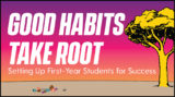Good Habits Take Root: Setting Up First-Year Students for Success