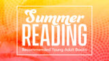 """A colorful yellow, orange and pink background with white text that reads, """"Summer Reading: Recommend Young Adult Books"""""""